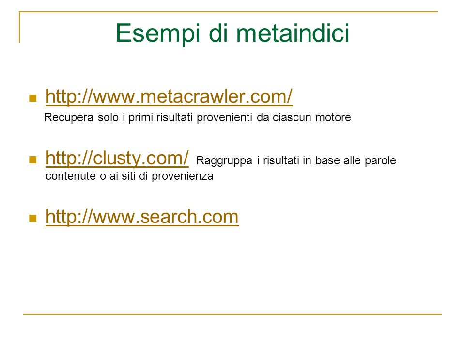 Esempi di metaindici http://www.metacrawler.com/ Recupera solo i primi risultati provenienti da ciascun motore http://clusty.com/ Raggruppa i risultati in base alle parole contenute o ai siti di provenienza http://clusty.com/ http://www.search.com