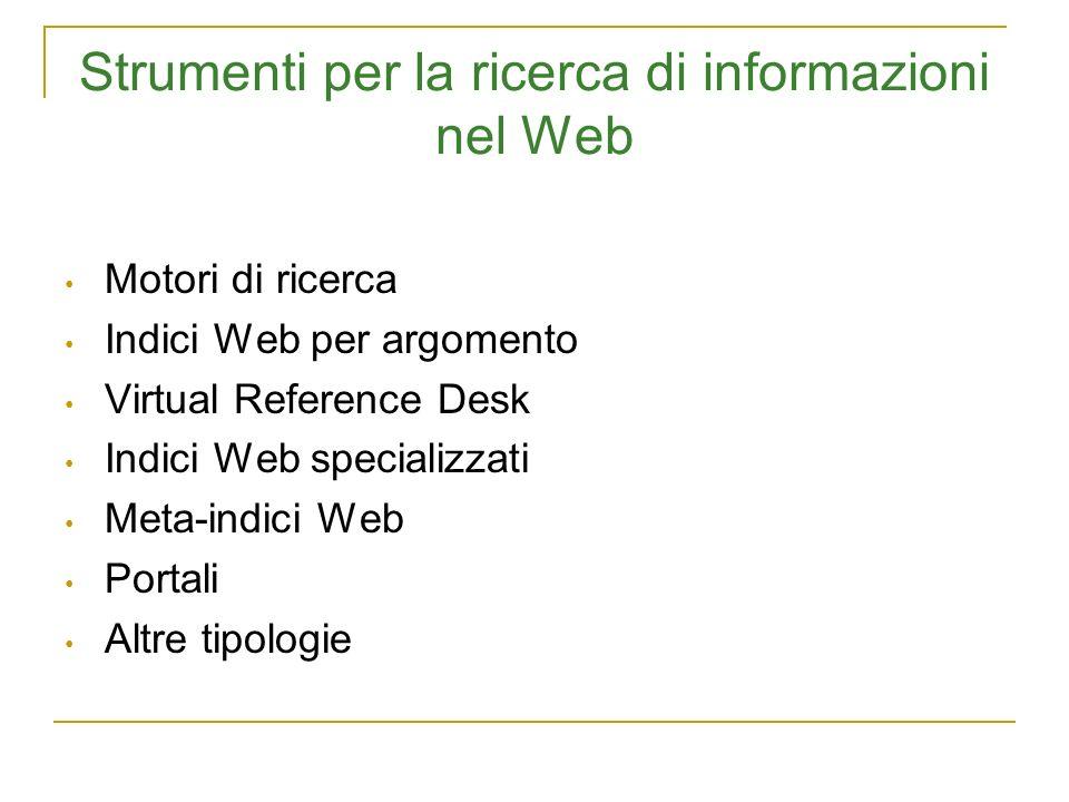 Strumenti per la ricerca di informazioni nel Web Motori di ricerca Indici Web per argomento Virtual Reference Desk Indici Web specializzati Meta-indici Web Portali Altre tipologie