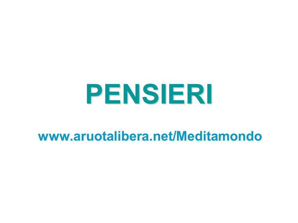 PENSIERI www.aruotalibera.net/Meditamondo