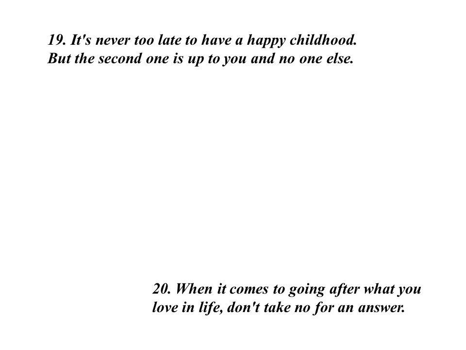 17. Get rid of anything that isn t useful, beautiful or joyful.