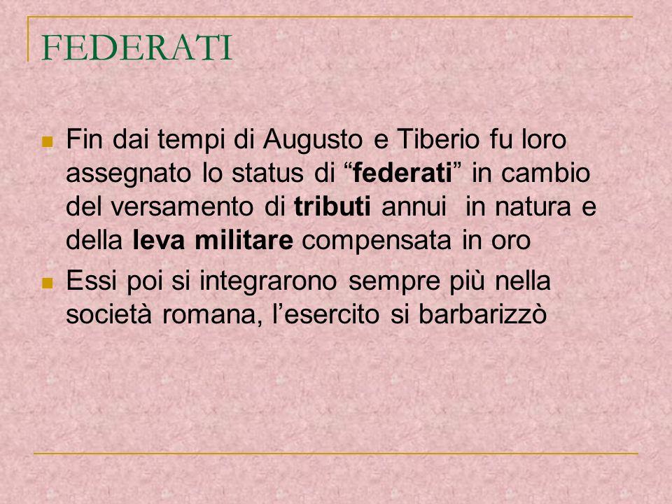 FEDERATI Fin dai tempi di Augusto e Tiberio fu loro assegnato lo status di federati in cambio del versamento di tributi annui in natura e della leva m