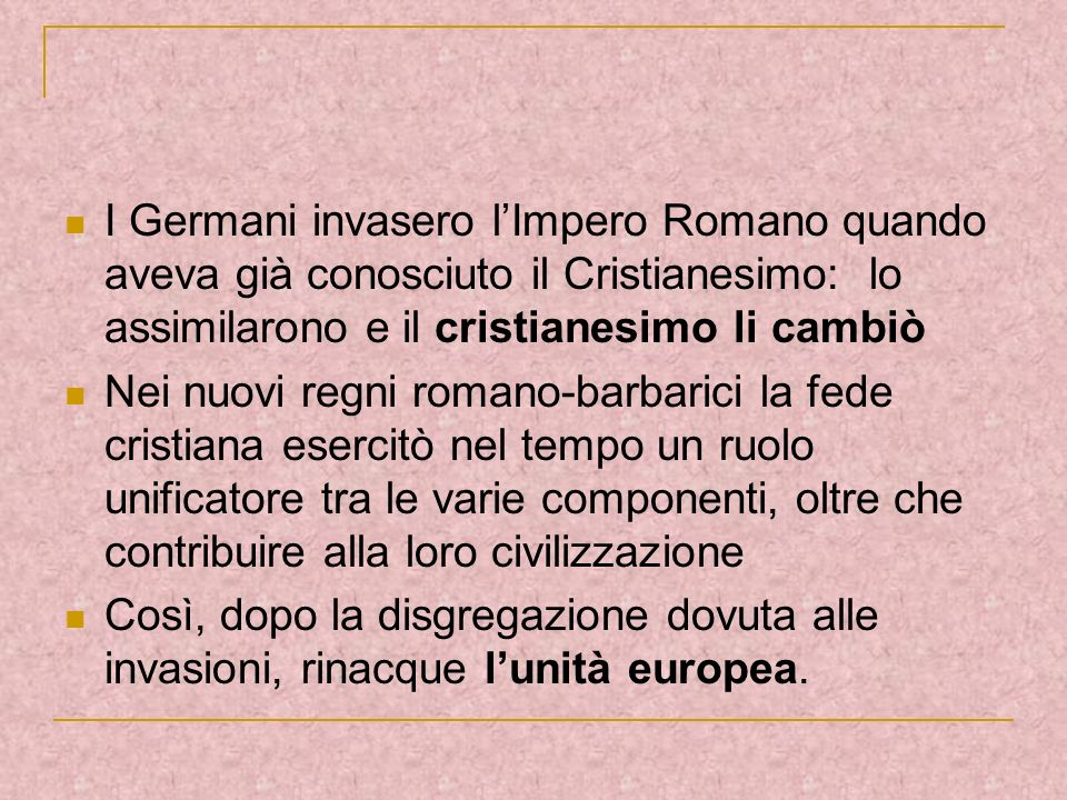 I Germani invasero lImpero Romano quando aveva già conosciuto il Cristianesimo: lo assimilarono e il cristianesimo li cambiò Nei nuovi regni romano-ba