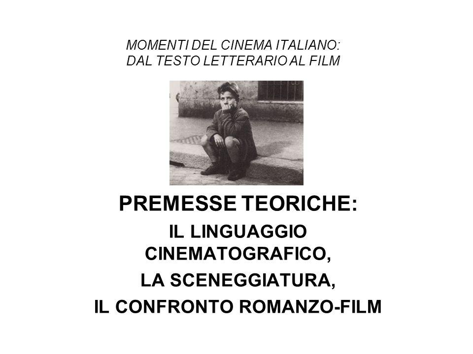 MOMENTI DEL CINEMA ITALIANO: DAL TESTO LETTERARIO AL FILM PREMESSE TEORICHE: IL LINGUAGGIO CINEMATOGRAFICO, LA SCENEGGIATURA, IL CONFRONTO ROMANZO-FIL
