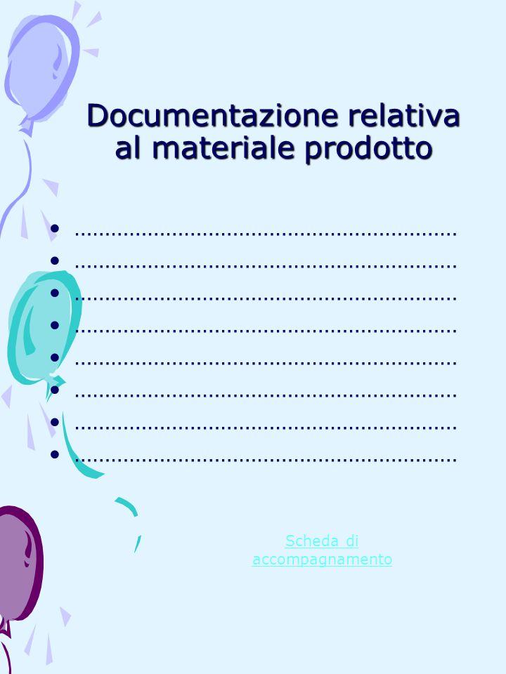 Documentazione relativa al materiale prodotto ……………………………………………………… Scheda di accompagnamento
