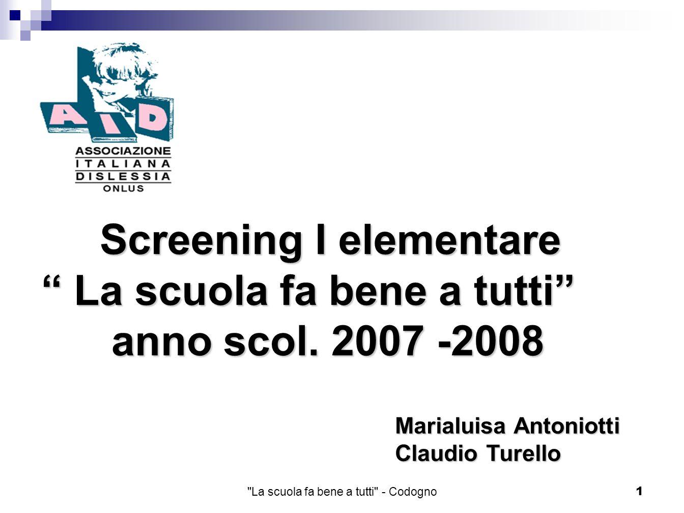 La scuola fa bene a tutti - Codogno1 Screening I elementare Screening I elementare La scuola fa bene a tutti La scuola fa bene a tutti anno scol.