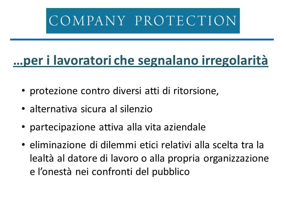 …per i lavoratori che segnalano irregolarità protezione contro diversi atti di ritorsione, alternativa sicura al silenzio partecipazione attiva alla v
