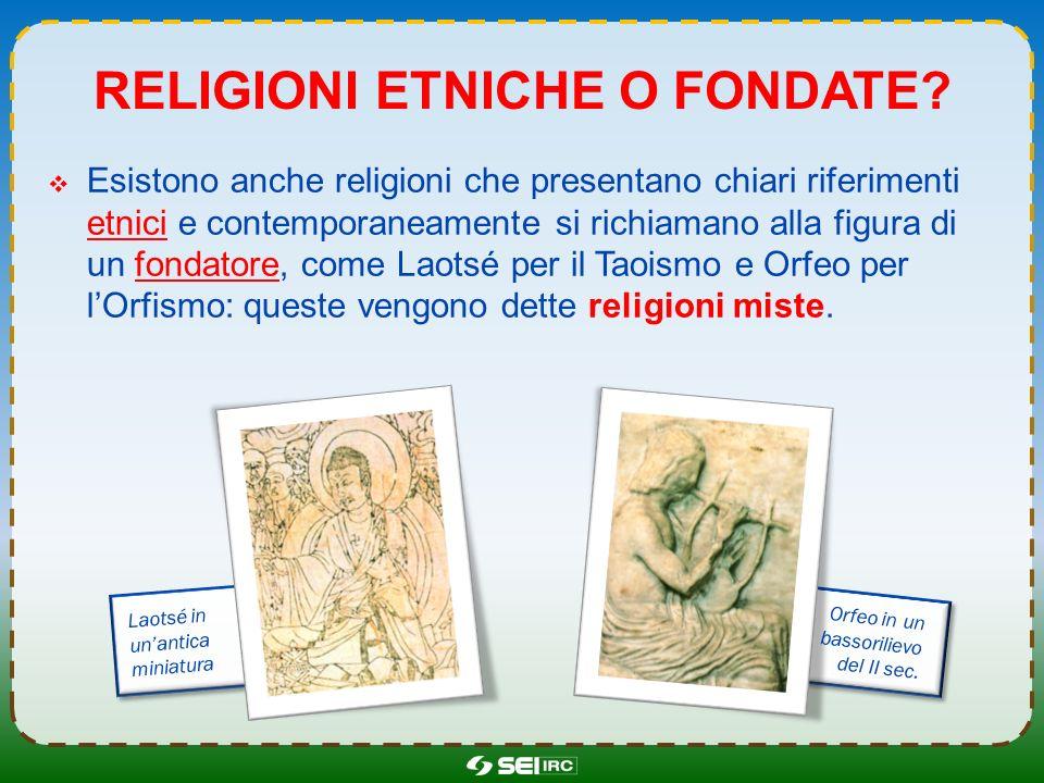 RELIGIONI ETNICHE O FONDATE? Esistono anche religioni che presentano chiari riferimenti etnici e contemporaneamente si richiamano alla figura di un fo
