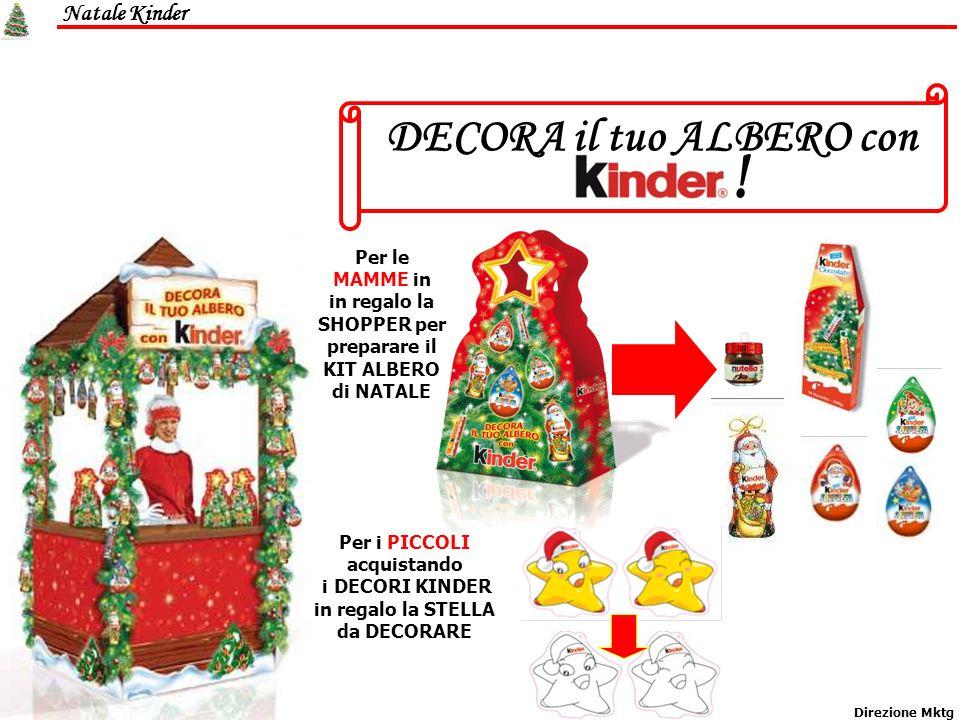 Natale Kinder Direzione Mktg DECORA il tuo ALBERO con Per le MAMME in in regalo la SHOPPER per preparare il KIT ALBERO di NATALE ! Per i PICCOLI acqui