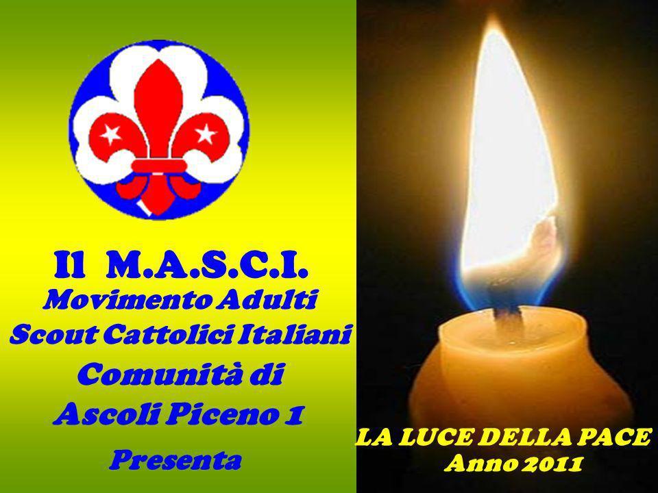 Movimento Adulti Scout Cattolici Italiani Il M.A.S.C.I. LA LUCE DELLA PACE Comunità di Ascoli Piceno 1 Anno 2011 Presenta