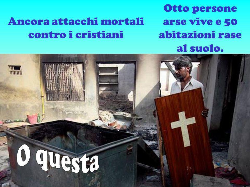 Ancora attacchi mortali contro i cristiani Otto persone arse vive e 50 abitazioni rase al suolo.