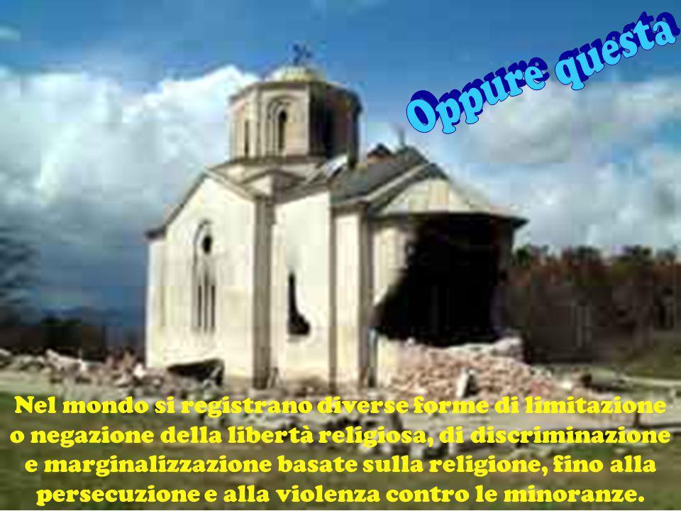 Nel mondo si registrano diverse forme di limitazione o negazione della libertà religiosa, di discriminazione e marginalizzazione basate sulla religion