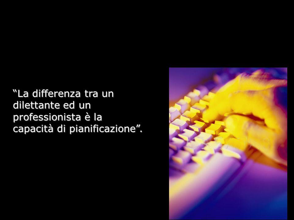 La differenza tra un dilettante ed un professionista è la capacità di pianificazione.La differenza tra un dilettante ed un professionista è la capacit