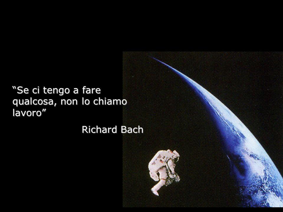 Se ci tengo a fare qualcosa, non lo chiamo lavoro Richard Bach