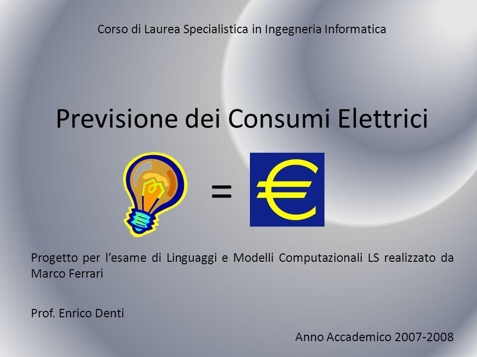 Corso di Laurea Specialistica in Ingegneria Informatica Previsione dei Consumi Elettrici = Progetto per lesame di Linguaggi e Modelli Computazionali L