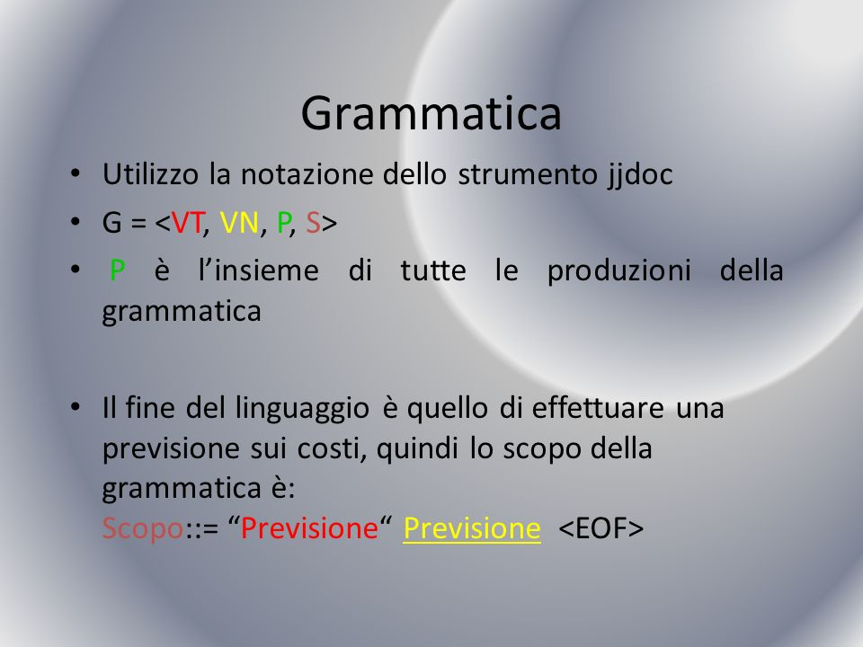 Grammatica Utilizzo la notazione dello strumento jjdoc G = P è linsieme di tutte le produzioni della grammatica Il fine del linguaggio è quello di eff