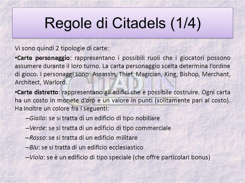 Regole di Citadels (2/4) Il gioco può essere suddiviso in 3 fasi: 1.Inizio del gioco: vengono distribuite 2 monete doro e 4 carte distretto ad ogni giocatore.