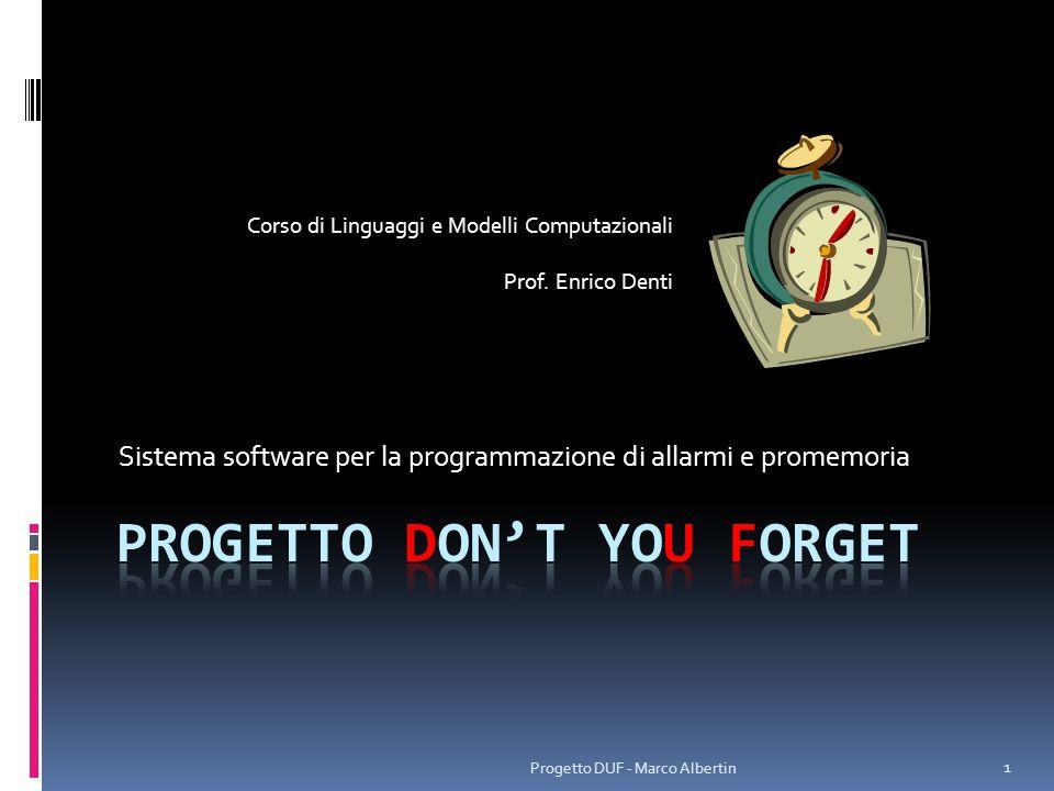 Sistema software per la programmazione di allarmi e promemoria 1 Progetto DUF - Marco Albertin Corso di Linguaggi e Modelli Computazionali Prof. Enric