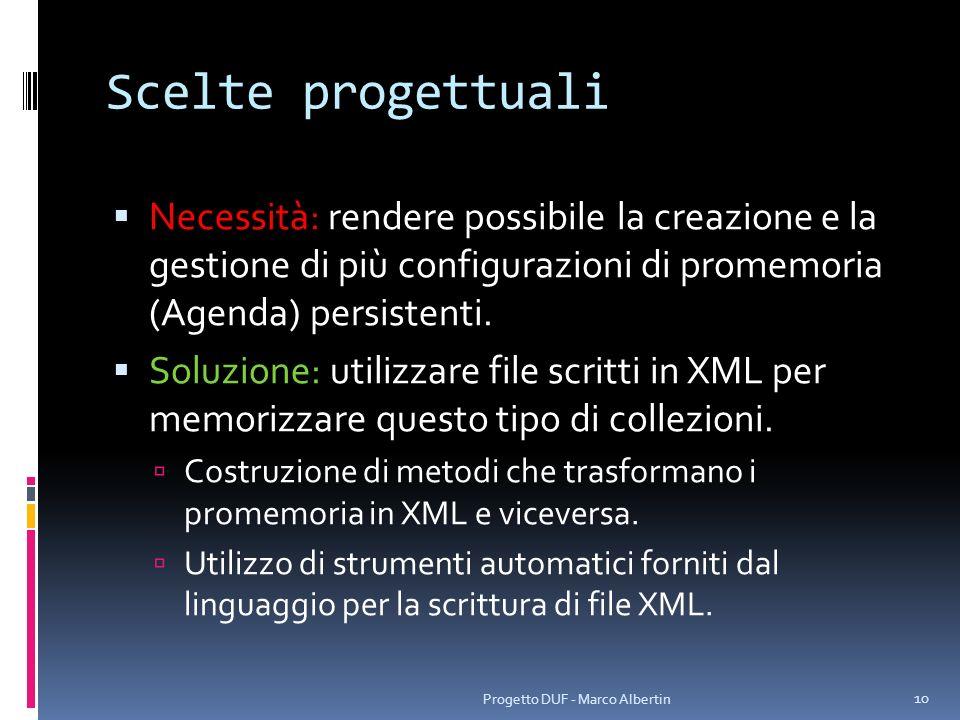 Scelte progettuali Necessità: rendere possibile la creazione e la gestione di più configurazioni di promemoria (Agenda) persistenti. Soluzione: utiliz