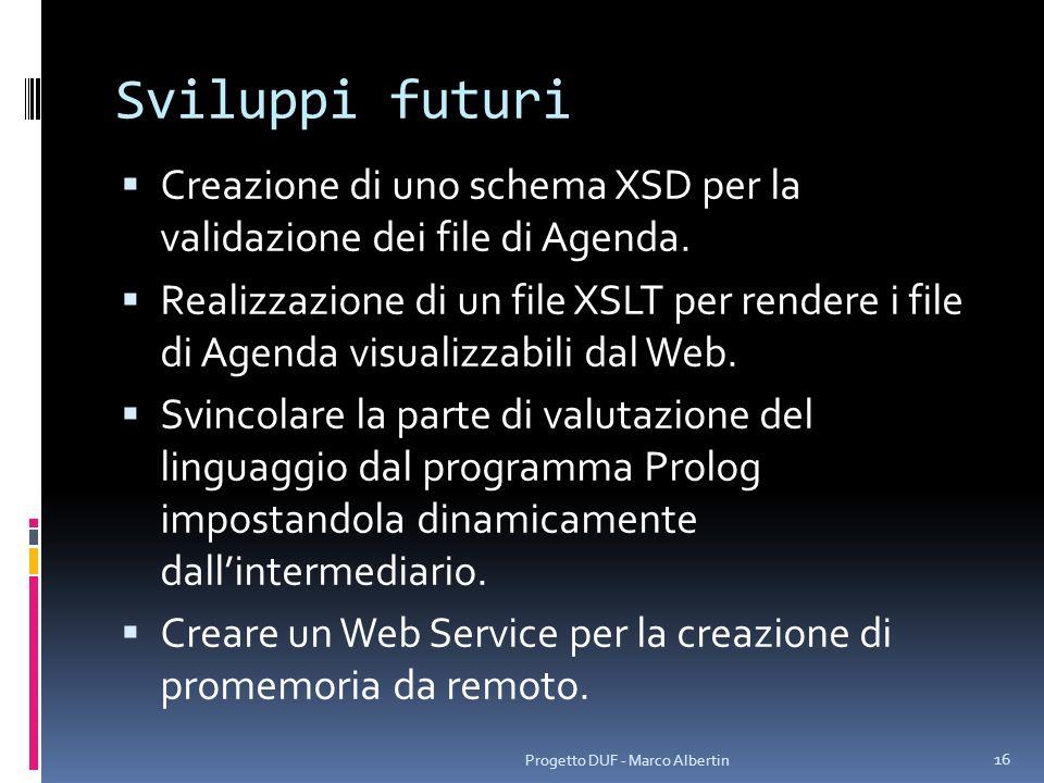 Sviluppi futuri Creazione di uno schema XSD per la validazione dei file di Agenda. Realizzazione di un file XSLT per rendere i file di Agenda visualiz