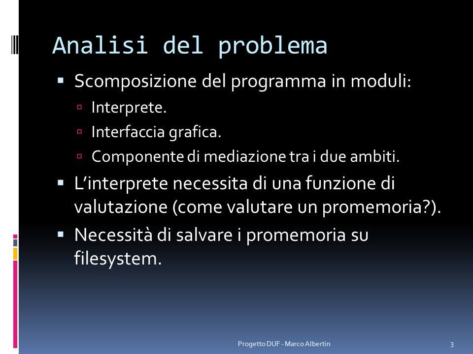 Analisi del problema Scomposizione del programma in moduli: Interprete. Interfaccia grafica. Componente di mediazione tra i due ambiti. Linterprete ne