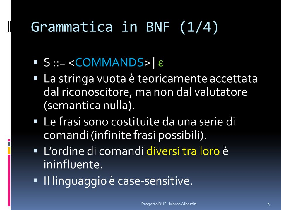 Grammatica in BNF (1/4) S ::= | ε La stringa vuota è teoricamente accettata dal riconoscitore, ma non dal valutatore (semantica nulla). Le frasi sono