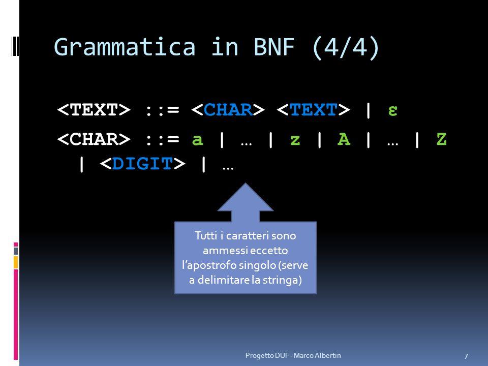Grammatica in BNF (4/4) ::= | ε ::= a | … | z | A | … | Z | | … Progetto DUF - Marco Albertin 7 Tutti i caratteri sono ammessi eccetto lapostrofo sing