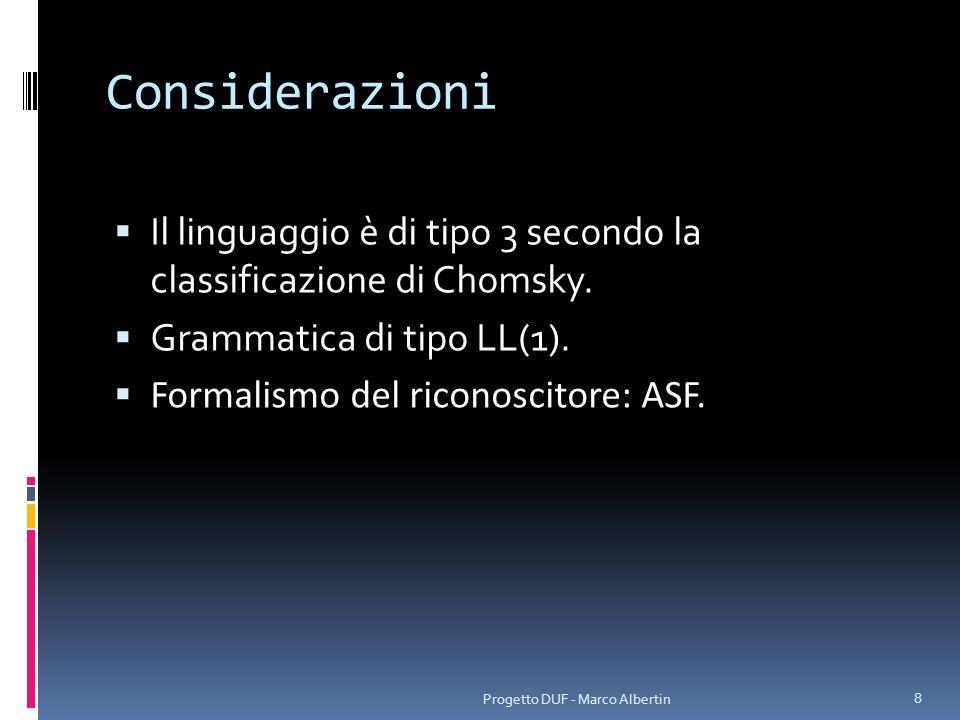 Considerazioni Il linguaggio è di tipo 3 secondo la classificazione di Chomsky. Grammatica di tipo LL(1). Formalismo del riconoscitore: ASF. Progetto