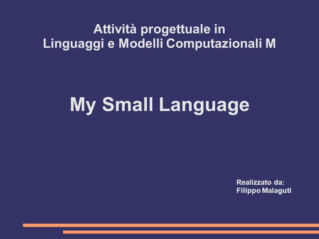 Attività progettuale in Linguaggi e Modelli Computazionali M My Small Language Realizzato da: Filippo Malaguti