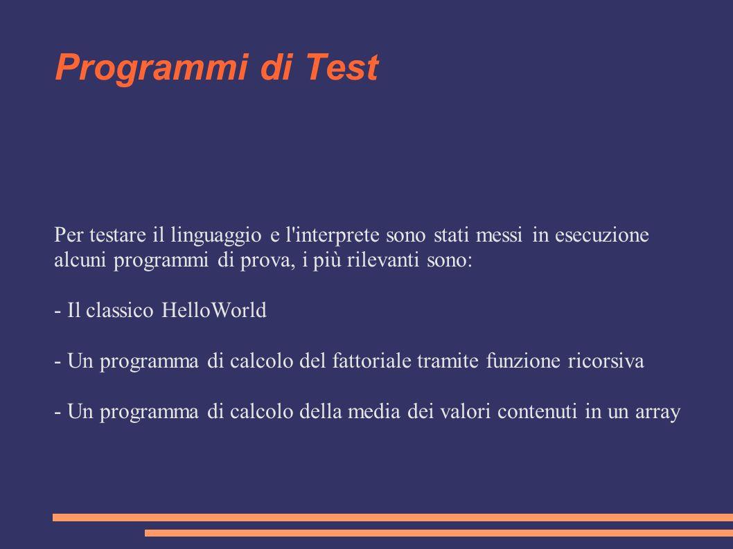 Programmi di Test Per testare il linguaggio e l'interprete sono stati messi in esecuzione alcuni programmi di prova, i più rilevanti sono: - Il classi