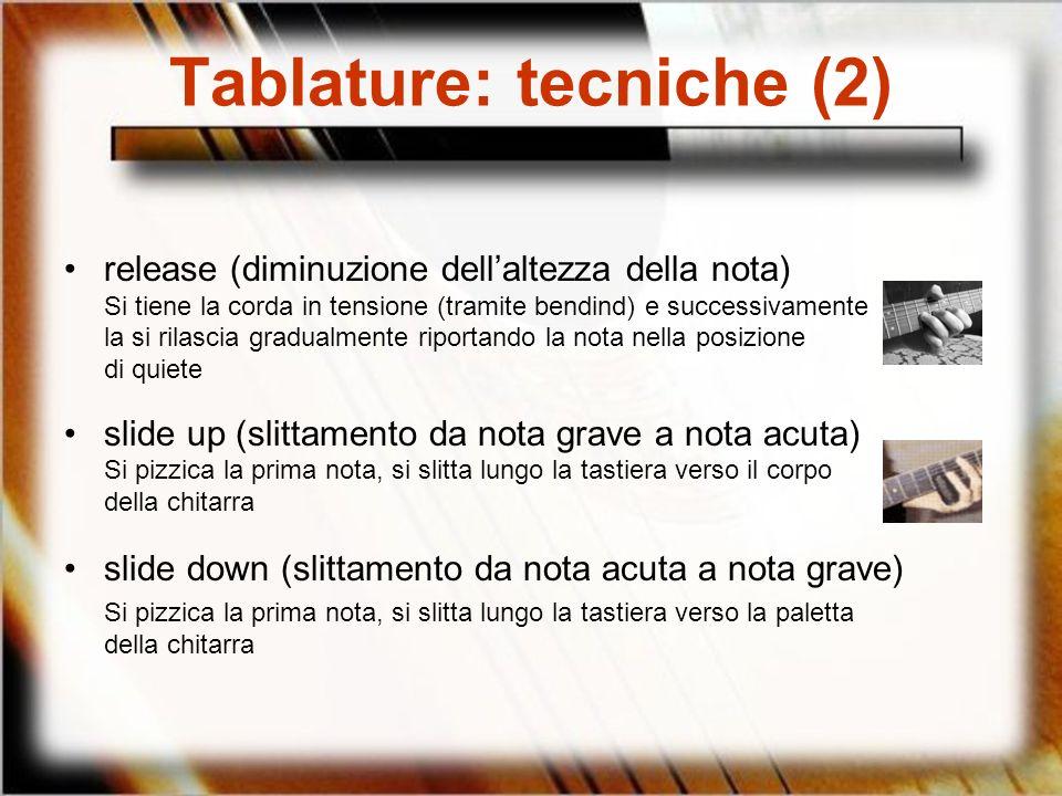 Tablature: tecniche (2) release (diminuzione dellaltezza della nota) Si tiene la corda in tensione (tramite bendind) e successivamente la si rilascia
