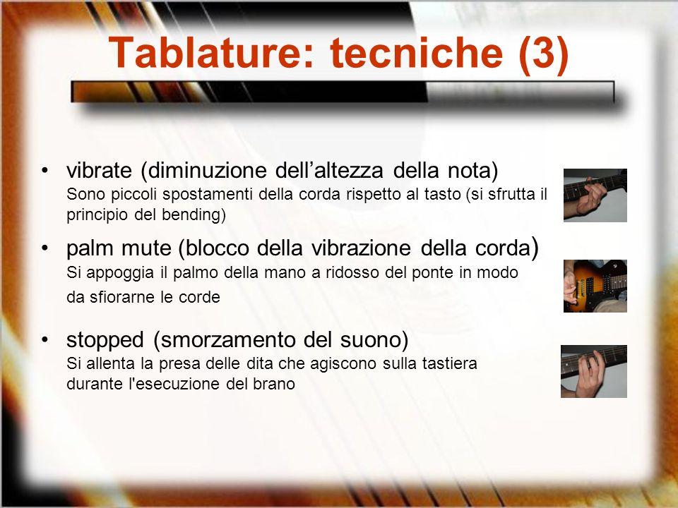 Tablature: tecniche (3) vibrate (diminuzione dellaltezza della nota) Sono piccoli spostamenti della corda rispetto al tasto (si sfrutta il principio d