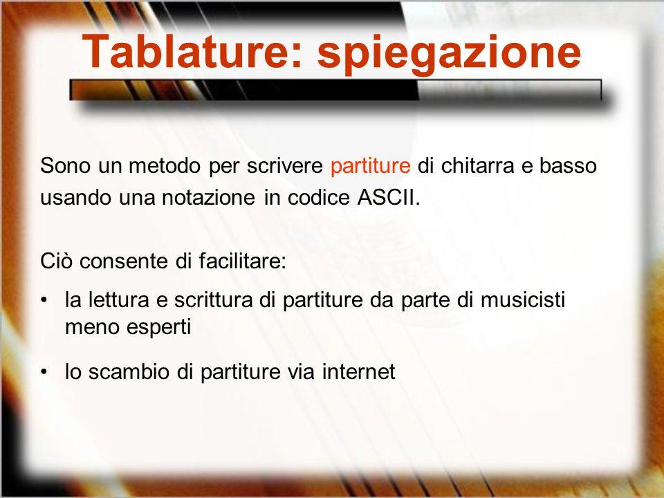 Tablature: spiegazione Sono un metodo per scrivere partiture di chitarra e basso usando una notazione in codice ASCII. Ciò consente di facilitare: la