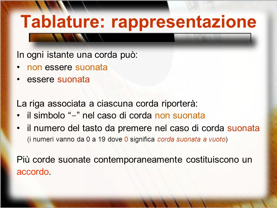 Tablature: rappresentazione In ogni istante una corda può: non essere suonata essere suonata La riga associata a ciascuna corda riporterà: il simbolo