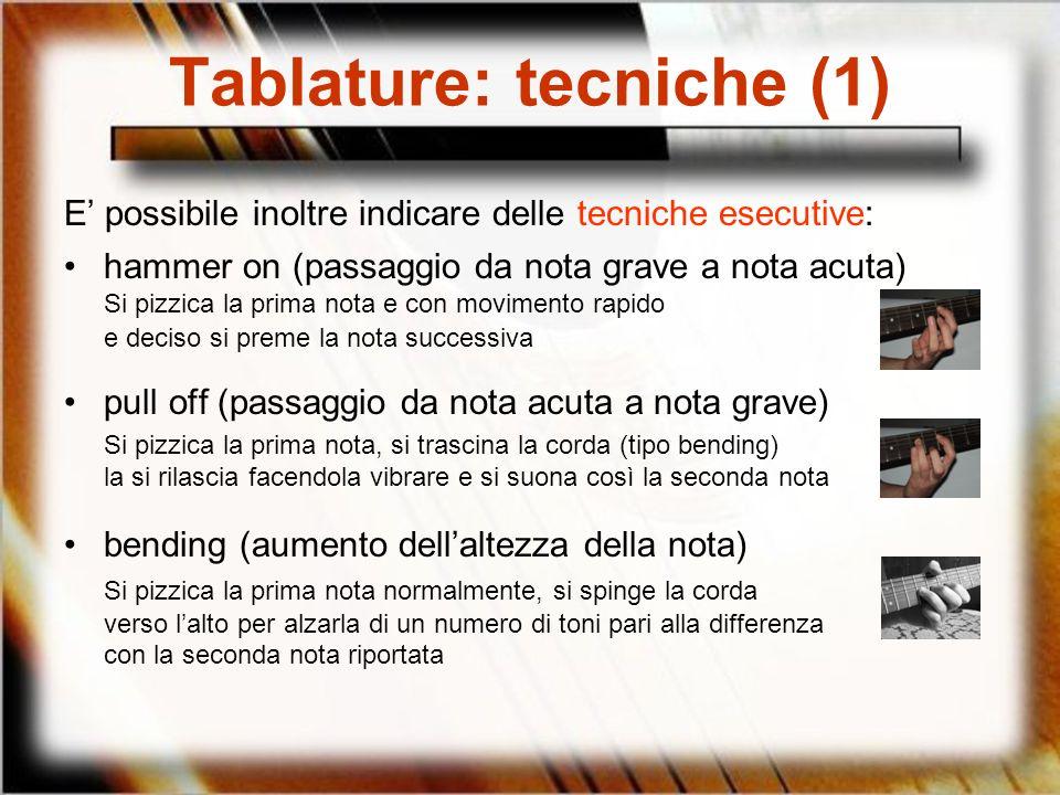 Tablature: tecniche (1) E possibile inoltre indicare delle tecniche esecutive: hammer on (passaggio da nota grave a nota acuta) Si pizzica la prima no