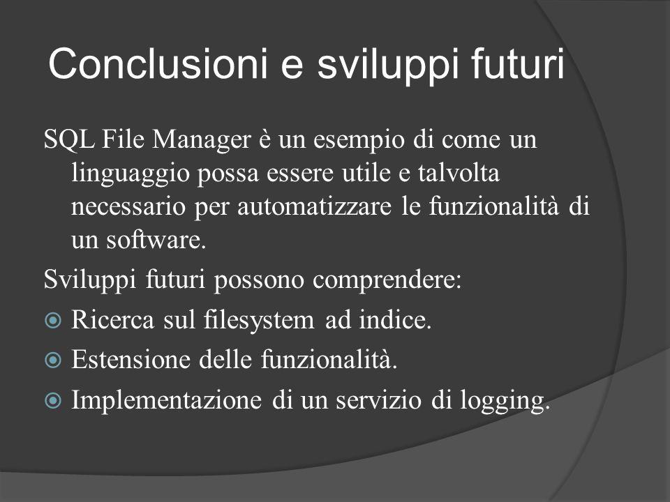 Conclusioni e sviluppi futuri SQL File Manager è un esempio di come un linguaggio possa essere utile e talvolta necessario per automatizzare le funzio
