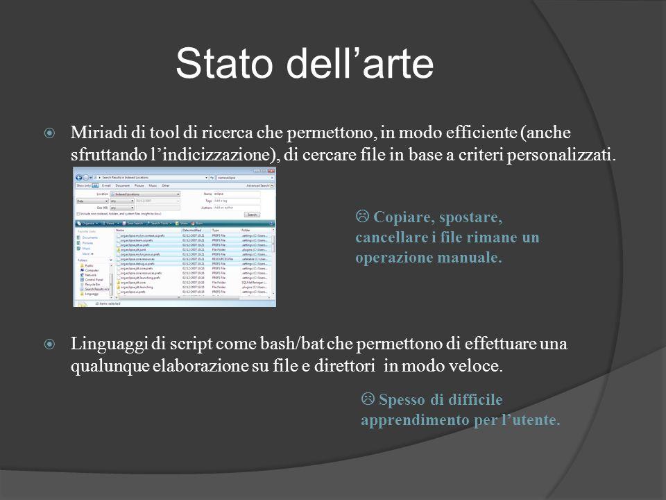 Stato dellarte Miriadi di tool di ricerca che permettono, in modo efficiente (anche sfruttando lindicizzazione), di cercare file in base a criteri per