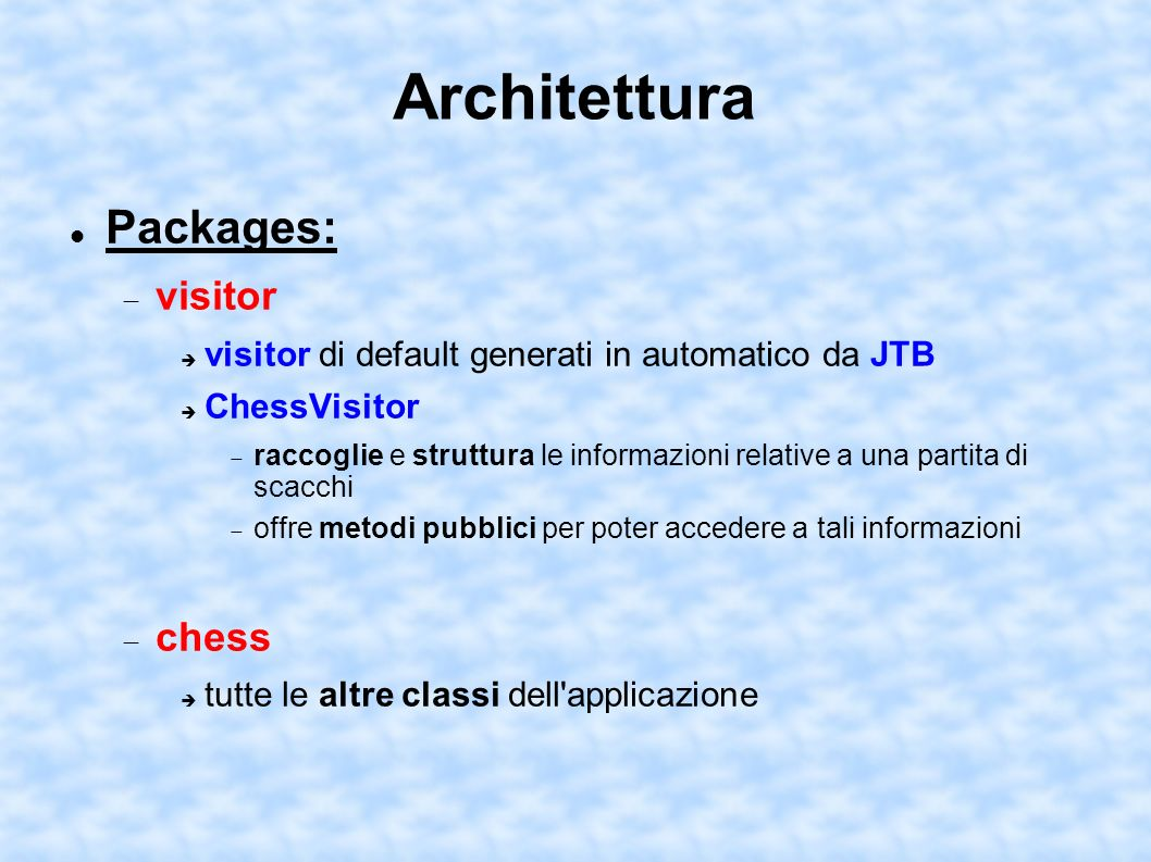 Architettura Packages: visitor visitor di default generati in automatico da JTB ChessVisitor raccoglie e struttura le informazioni relative a una part