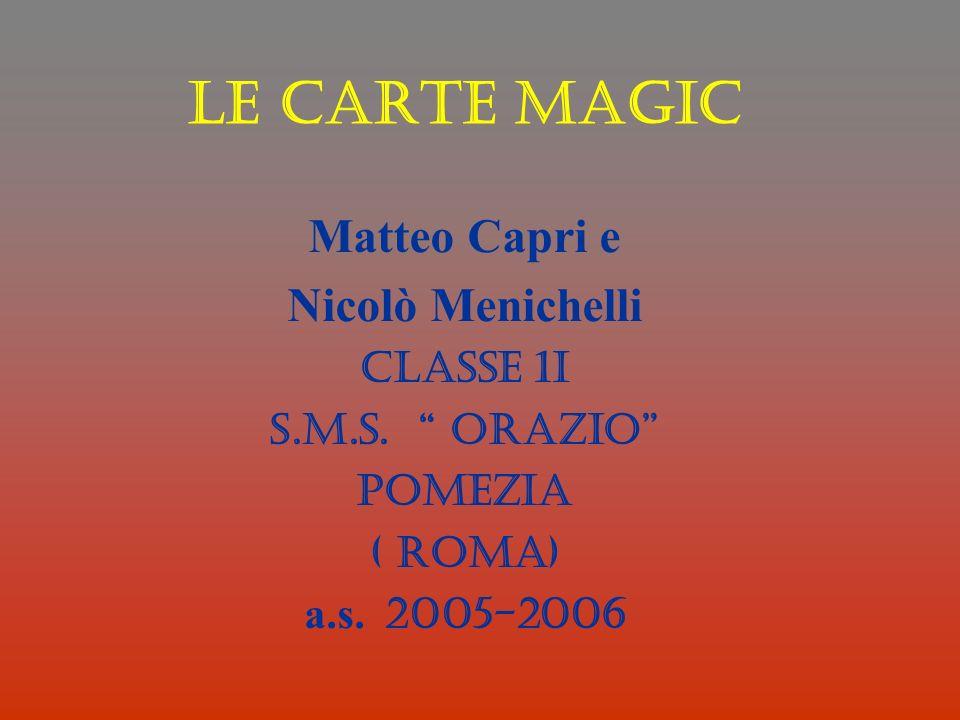 Indice del mio lavoro 1.Cosa sono le magic 2.La loro storia 3.Le loro caratteristiche 4.I colori delle magic 5.Le regole del gioco 6.Come si gioca 7.Relazione