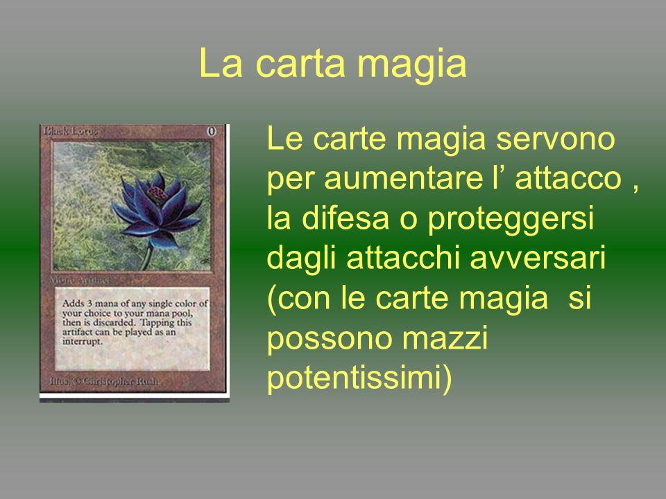 La carta magia Le carte magia servono per aumentare l attacco, la difesa o proteggersi dagli attacchi avversari (con le carte magia si possono mazzi p