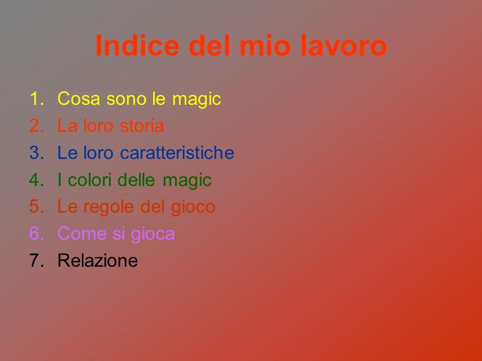 Indice del mio lavoro 1.Cosa sono le magic 2.La loro storia 3.Le loro caratteristiche 4.I colori delle magic 5.Le regole del gioco 6.Come si gioca 7.R