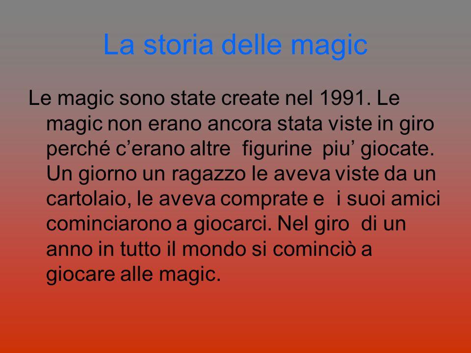 La storia delle magic Le magic sono state create nel 1991. Le magic non erano ancora stata viste in giro perché cerano altre figurine piu giocate. Un