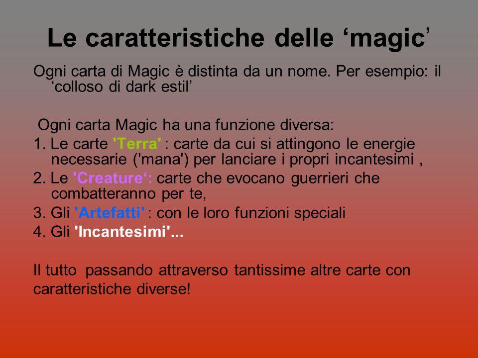 Le caratteristiche delle magic Ogni carta di Magic è distinta da un nome. Per esempio: il colloso di dark estil Ogni carta Magic ha una funzione diver