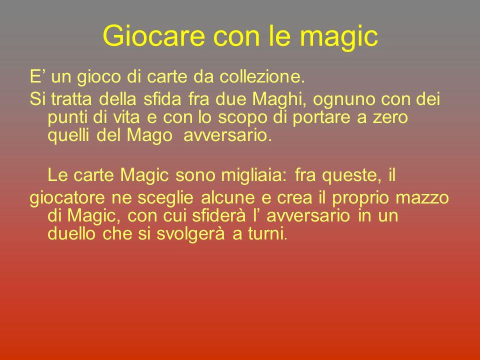 Giocare con le magic E un gioco di carte da collezione. Si tratta della sfida fra due Maghi, ognuno con dei punti di vita e con lo scopo di portare a
