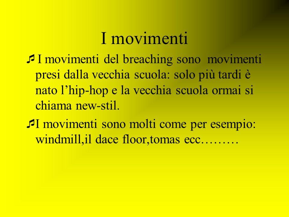 I movimenti I movimenti del breaching sono movimenti presi dalla vecchia scuola: solo più tardi è nato lhip-hop e la vecchia scuola ormai si chiama ne