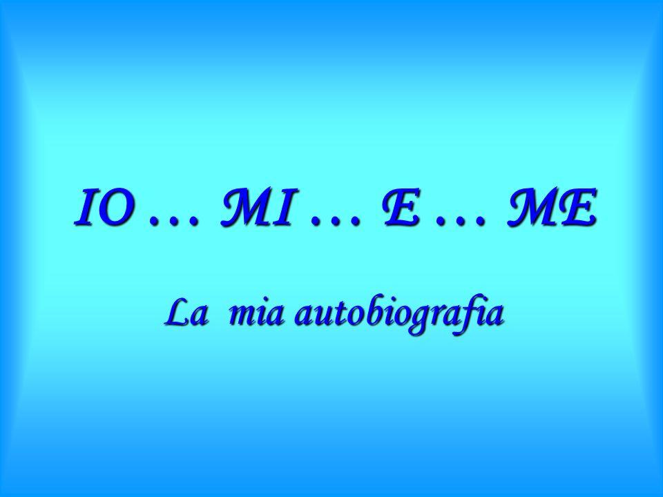 IO … MI … E … ME La mia a aa autobiografia