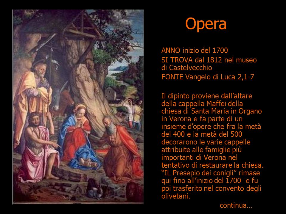 ANNO inizio del 1700 SI TROVA dal 1812 nel museo di Castelvecchio FONTE Vangelo di Luca 2,1-7 Il dipinto proviene dallaltare della cappella Maffei del