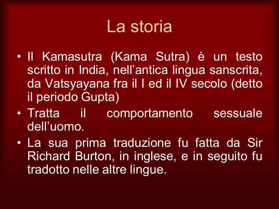 La storia Il Kamasutra (Kama Sutra) è un testo scritto in India, nellantica lingua sanscrita, da Vatsyayana fra il I ed il IV secolo (detto il periodo