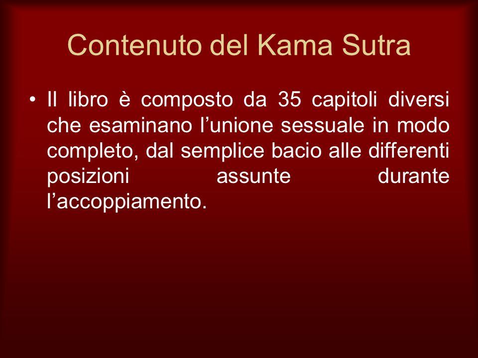 Contenuto del Kama Sutra Il libro è composto da 35 capitoli diversi che esaminano lunione sessuale in modo completo, dal semplice bacio alle different