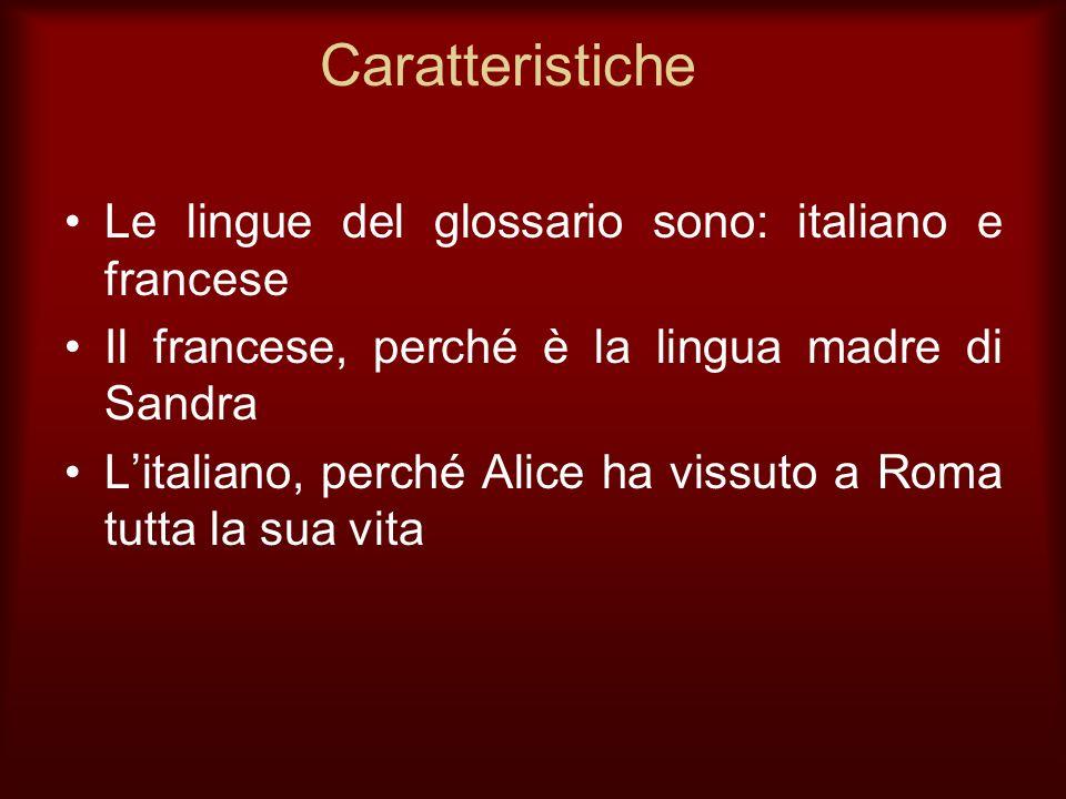 Caratteristiche Le lingue del glossario sono: italiano e francese Il francese, perché è la lingua madre di Sandra Litaliano, perché Alice ha vissuto a