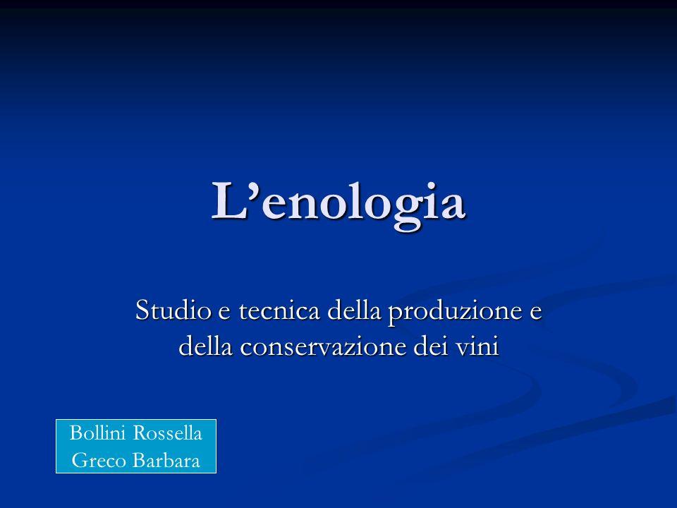 Lenologia Studio e tecnica della produzione e della conservazione dei vini Bollini Rossella Greco Barbara